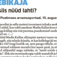 Ajalehe Postimees arvamusportaal, 10. august Hoopis spordist ja selle meieni toomisest tahaks seekord heietada. Eriti nüüd, kus tubli saarlane Madis Kallas koos talle omase ö-tähega küllap siis vist parema puudumisel […]