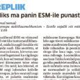 Sõnaühend ESM on viimasel ajal vist üks tuntumaid lühendeid, mida kusagilt kuulda või lugeda saab. Eks seetõttu, et teema on kuum, kõrvetas see kolmel lugemisel ka riigikogu saali, kus sel […]