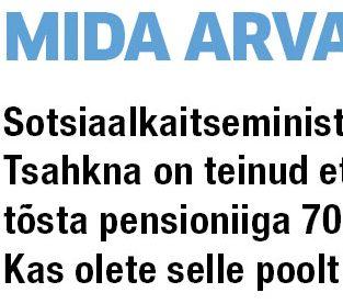 Sotsiaalkaitseminister Margus Tsahkna on teinud ettepaneku tõsta pensioniiga 70. eluaastani. Kas olete selle poolt või vastu? Liis Abel-Bõmberg Tallinnast (emal Saaremaal külas): Mina arvan, et see ei ole hea ettepanek. […]